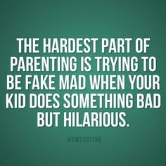 Hardest Part Of Parenting Fake Mad Hilarious