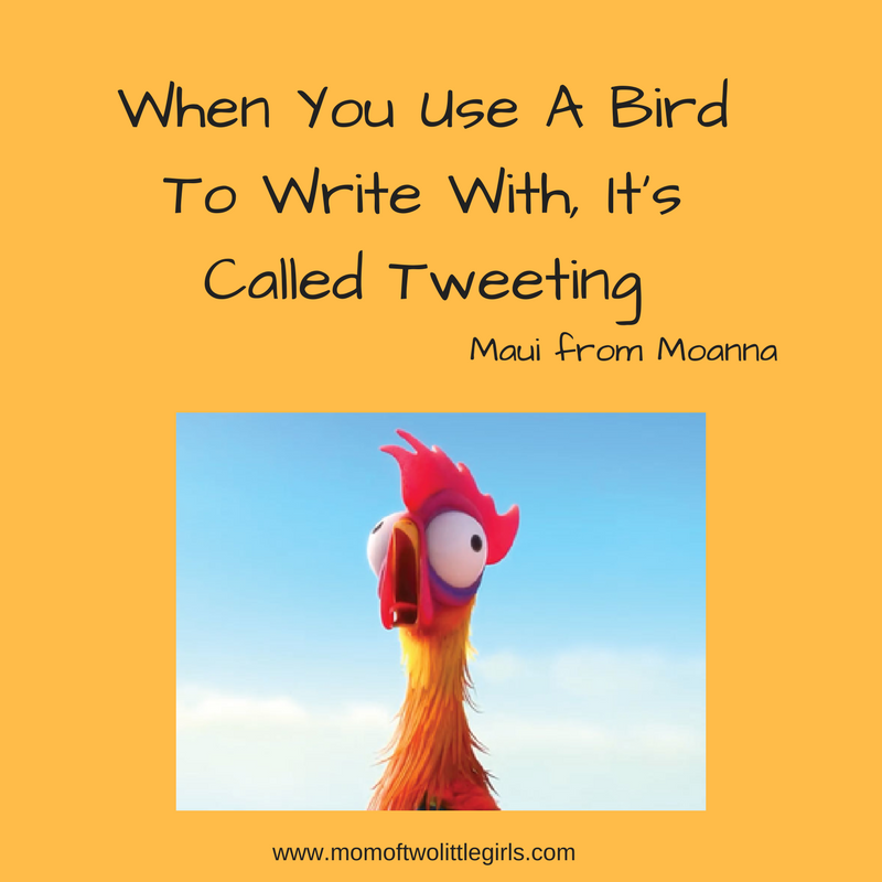 When You Use A Bird To Write With It's Called Tweeting Moana Quote