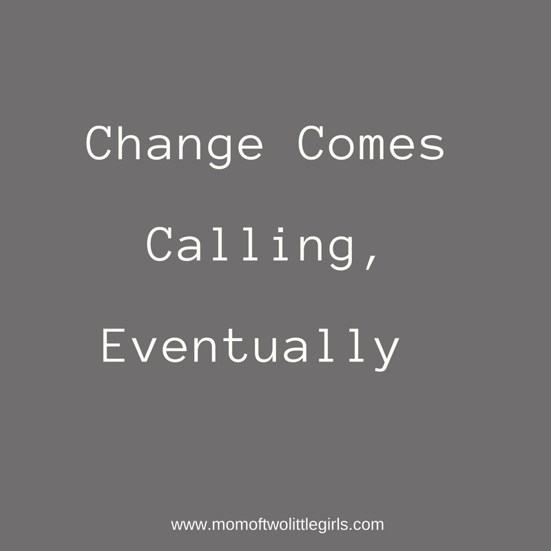 Change Comes Calling Eventually