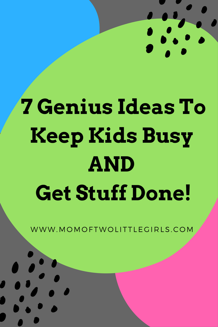 7 Genius Ideas To Keep Kids Busy and Get Stuff Done
