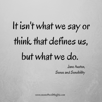 Jane Austen Quote It Isnt what we say or think that defines us